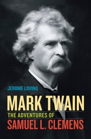 Mark Twain - The Adventures of Samuel L. Clemens ebook by Jerome Loving