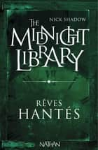 Rêves hantés - Mini Midnight Library ebook by Nick Shadow, Shaun Hutson, Alice Marchand