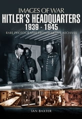 Hitler's Headquarters - 1939-1945 ebook by Baxter, Ian