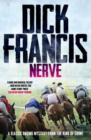 Nerve - A classic racing mystery from the king of crime ebook by Dick Francis
