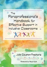 The Paraprofessional's Handbook for Effective Support in Inclusive Classrooms ebook by Julie Causton-Theoharis Ph.D.,Paula Kluth Ph.D.