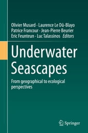 Underwater Seascapes - From geographical to ecological perspectives ebook by Olivier Musard,Laurence Le Dû-Blayo,Patrice Francour,Jean-Pierre Beurier,Eric Feunteun,Luc Talassinos