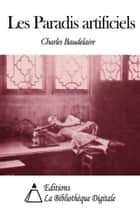 Les Paradis artificiels ebook by Charles Baudelaire