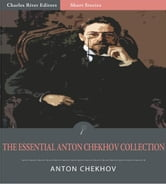 The Essential Collection of Anton Chekhovs Works: 204 Short Stories, 12 Plays, and Chekhovs Notes and Letters (Illustrated Edition) ebook by Anton Chekhov