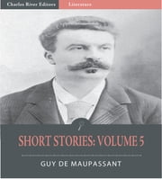 Short Stories Volume 5 ebook by Guy de Maupassant