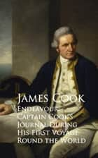 Endeavour: Captain Cook's Journal During His First Voyage Round the World ebook by James Cook