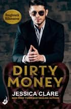 Dirty Money: Roughneck Billionaires 1 ebook by Jessica Clare
