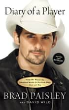 Diary of a Player ebook by Brad Paisley,David Wild