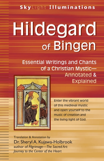 Hildegard of Bingen - Essential Writings and Chants of a Christian Mystic—Annotated & Explained ebook by Dr. Sheryl A. Kujawa-Holbrook