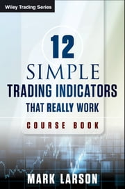 12 Simple Technical Indicators - That Really Work ebook by Mark Larson