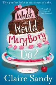 What Would Mary Berry Do? ebook by Claire Sandy