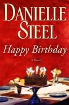 Happy Birthday: A Novel ebook by Danielle Steel