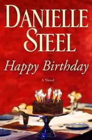 Happy Birthday: A Novel - A Novel ebook by Danielle Steel