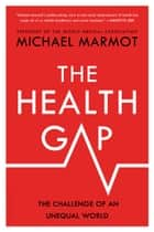 The Health Gap - The Challenge of an Unequal World ebook by Michael Marmot