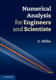 Numerical Analysis for Engineers and Scientists ebook by Professor G. Miller