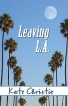 Leaving L.A. ebook by Kate Christie