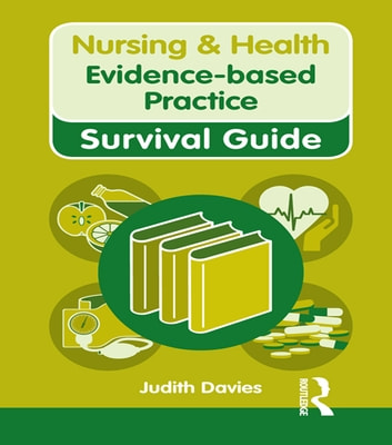 Nursing & Health Survival Guide: Evidence Based Practice ebook by Judith Davies