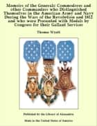 Memoirs of the Generals: Commodores and other Commanders who Distinguished Themselves in the American Army and Navy During the Wars of the Revolution and 1812 and who were Presented with Medals by Congress for their Gallant Services ebook by Thomas Wyatt
