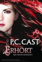 Erhört - New Tales of Partholon ebook by P.C. Cast