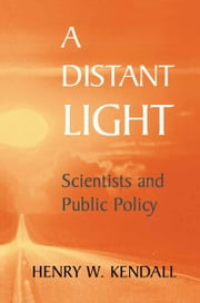 A Distant Light - Scientists and Public Policy ebook by H. Ris,Henry W. Kendall