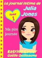 Le journal intime de Julia Jones - Ma pire journée ! ebook by Katrina Kahler