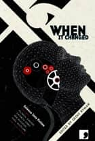 When It Changed - Science Into Fiction ebook by Geoff Ryman, Frank Cottrell Boyce, Liz Williams