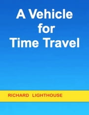 A Vehicle for Time Travel ebook by Richard Lighthouse