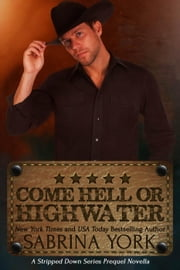 Come Hell or High Water - Stripped Down Cowboy Preqel ebook by Sabrina York