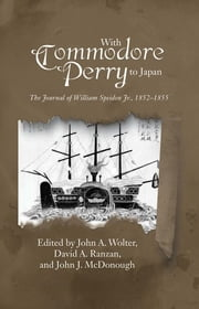 With Commodore Perry to Japan - The Journal of William Speiden Jr., 1852-1855 ebook by David A Ranzan, John  A. Wolter, John J. McDonough