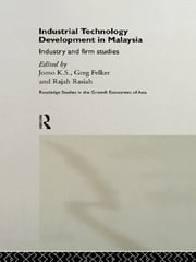Industrial Technology Development in Malaysia - Industry and Firm Studies ebook by Greg Felker, K. S. Jomo, Rajah Rasiah