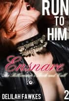 Run to Him, Part 2: Ensnare ebook by