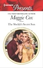 The Sheikh's Secret Son - A passionate story of scandalous romance ebook by Maggie Cox