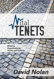 Vital Tenets - Shaping Organizational Values and Culture ebook by David Nolan