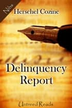 Delinquency Report ebook by Herschel Cozine