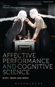 Affective Performance and Cognitive Science - Body, Brain and Being ebook by Bruce McConachie,Rhonda Blair,Amy Cook,Erin Hood,Professor John Lutterbie,Jo Machon,Frank E. Pollick,Melissa Trimingham,Prof Nicola Shaughnessy,Furse