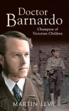 Doctor Barnardo - Champion of Victorian Children ebook by