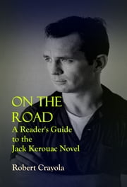 On the Road: A Reader's Guide to the Jack Kerouac Novel ebook by Robert Crayola