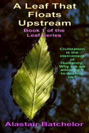 A Leaf That Floats Upstream ebook by Alastair Batchelor