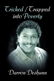 TRICKED / TRAPPED INTO POVERTY ebook by Darron Deshunn