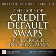 The Role of Credit Default Swaps in Leveraged Finance Analysis ebook by Joel Kent,Robert S. Kricheff