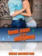 Bent Over In An Alleyway By A Stranger (A First Anal Sex Experience With A Stranger erotica story) ebook by Debbie Brownstone