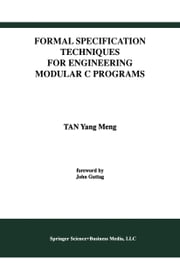 Formal Specification Techniques for Engineering Modular C Programs ebook by Tan Yang Meng