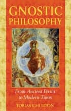 Gnostic Philosophy - From Ancient Persia to Modern Times ebook by Tobias Churton