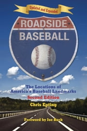 Roadside Baseball - The Locations of America's Baseball Landmarks ebook by Chris Epting,Joe Buck