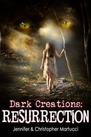 Dark Creations: Resurrection (Part 3) ebook by Jennifer and Christopher Martucci