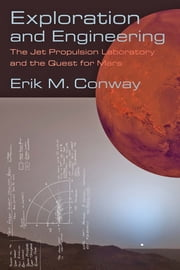 Exploration and Engineering - The Jet Propulsion Laboratory and the Quest for Mars ebook by Erik M. Conway