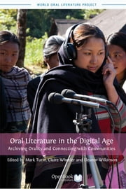 Oral Literature in the Digital Age - Archiving Orality and Connecting with Communities ebook by Mark Turin (editor),Claire Wheeler (editor),Eleanor Wilkinson (editor)