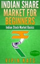Indian Share Market for Beginners Indian Stock Market Basics Version 2015 ebook by Vipin Kats