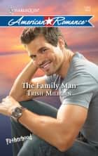 The Family Man ebook by Trish Milburn