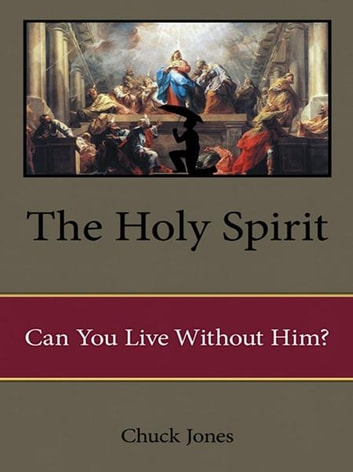 The Holy Spirit: Can You Live Without Him? ebook by Chuck Jones